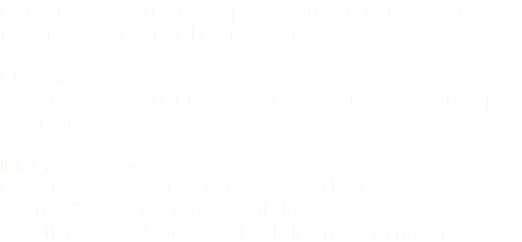 Our expertise can serve exporters and importers, and traders as well as freight forwarders. Cross trades We serve all continents with global coverage, with in depth local expertise. Intermodal Services: Oceanic is fully licensed and bonded broker: License # MC-857188-B U.S.Dot No. 2495355 We offer a.o. All Motor, Rail-truck, Inland Barging services.